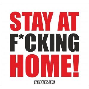Stay at f*cking home! matrica, mágnes, tábla 10×10 cm-től